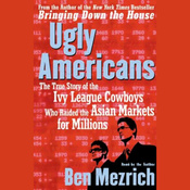 Ugly Americans: The True Story of the Ivy League Cowboys Who Raided the Asian Markets for Millions audiobook download