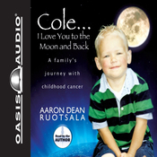 Cole...I Love You to the Moon and Back: A Family's Journey with Childhood Cancer (Unabridged) audiobook download