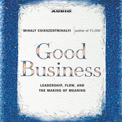 Good Business: Leadership, Flow and the Making of Meaning audiobook download