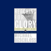 Reaching for Glory: Lyndon Johnson's Secret White House Tapes, 1964-65 audiobook download