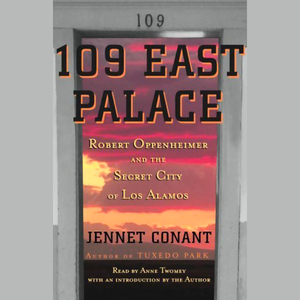 109-east-palace-robert-oppenheimer-and-the-secret-city-of-los-alamos-audiobook