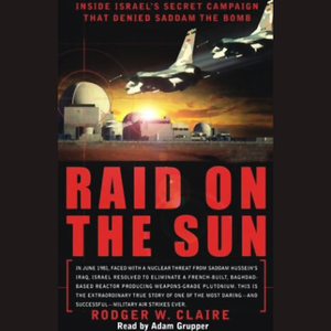 Raid-on-the-sun-inside-israels-secret-campaign-that-denied-saddam-the-bomb-audiobook