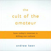 The Cult of the Amateur: How Today's Internet Is Killing Our Culture (Unabridged) audiobook download