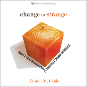 Change to Strange: Create a Great Organization by Building a Strange Workforce (Unabridged) audiobook download
