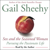 Sex and the Seasoned Woman: Pursuing the Passionate Life audiobook download