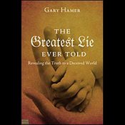 The Greatest Lie Ever Told: Revealing the Truth to a Deceived World audiobook download