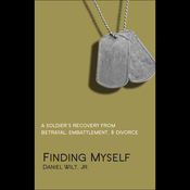 Finding Myself: A Soldier's Recovery from Betrayal, Embattlement, & Divorce audiobook download