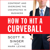 How to Hit a Curveball: Confront and Overcome the Unexpected in Business (Unabridged) audiobook download