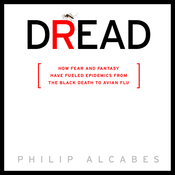 Dread: How Fear and Fantasy Have Fueled Epidemics from the Black Death to Avian Flu (Unabridged) audiobook download