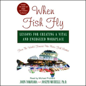 When Fish Fly: Lessons for Creating a Vital and Energizing Workplace (Unabridged) audiobook download
