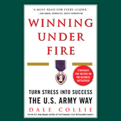 Winning Under Fire: Turn Stress Into Success the U.S. Army Way audiobook download