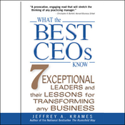 What the Best CEOs Know: Seven Exceptional Leaders and Their Lessons for Transforming Any Business audiobook download