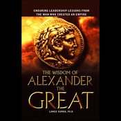 The Wisdom of Alexander the Great: Enduring Leadership Lessons From the Man Who Created an Empire (Unabridged) audiobook download