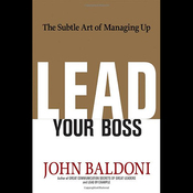 Lead Your Boss: The Subtle Art of Managing Up (Unabridged) audiobook download