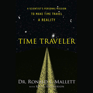 Time-traveler-a-scientists-personal-mission-to-make-time-travel-a-reality-unabridged-audiobook