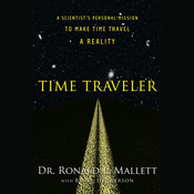 Time Traveler: A Scientist's Personal Mission to Make Time Travel a Reality (Unabridged) audiobook download