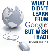 What I Didn't Learn from Google but Wish I Had: How to Harness the Internet to Create a Fulltime Income Online (Unabridged) audiobook download