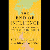 The End of Influence: What Happens When Other Countries Have the Money (Unabridged) audiobook download