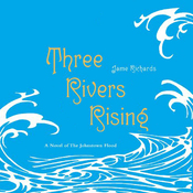 Three Rivers Rising: A Novel of the Johnstown Flood (Unabridged) audiobook download