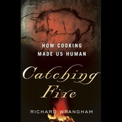 Catching Fire: How Cooking Made Us Human (Unabridged) audiobook download