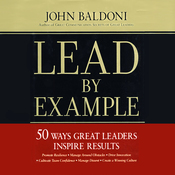 Lead by Example: 50 Ways Great Leaders Inspire Results (Unabridged) audiobook download