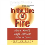 In the Line of Fire: How to Handle Tough Questions...When It Counts (Unabridged) audiobook download