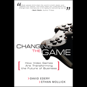 Changing the Game: How Video Games are Transforming the Future of Business (Unabridged) audiobook download