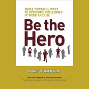 Be the Hero: Three Powerful Ways to Overcome Challenges in Work and Life (Unabridged) audiobook download