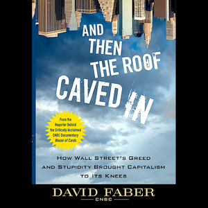 And-then-the-roof-caved-in-how-wall-streets-greed-and-stupidity-brought-capitalism-to-its-knees-unabridged-audiobook