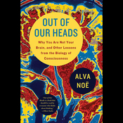 Out of Our Heads: You Are Not Your Brain, and Other Lessons from the Biology of Consciousness (Unabridged) audiobook download