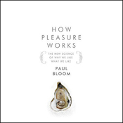 How Pleasure Works: The New Science of Why We Like What We Like (Unabridged) audiobook download