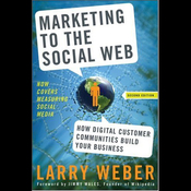 Marketing to the Social Web, Second Edition: How Digital Customer Communities Build Your Business (Unabridged) audiobook download