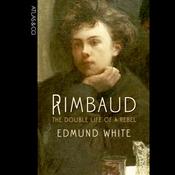 Rimbaud: The Double Life of a Rebel (Unabridged) audiobook download