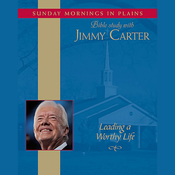 Leading a Worthy Life: Sunday Mornings in Plains: Bible Study with Jimmy Carter, Volume 1 audiobook download