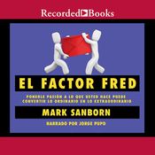 El Factor Fred: How Passion In Your Work And Life Can Turn the Ordinary Into the Extraordinary (Unabridged) audiobook download