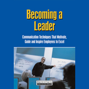 Becoming a Leader: Communication Techniques That Motivate, Guide, and Inspire Employees to Excel (Unabridged) audiobook download