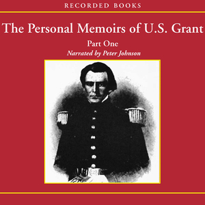 The-personal-memoirs-of-us-grant-part-one-the-early-years-west-point-mexico-unabridged-audiobook