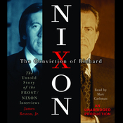 The Conviction of Richard Nixon: The Untold Story of the Frost/Nixon Interviews (Unabridged) audiobook download