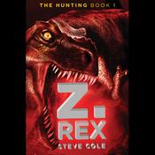 The Hunting, Book 1: Z. Rex (Unabridged) audiobook download