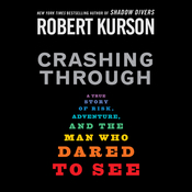 Crashing Through: A True Story of Risk, Adventure, and the Man Who Dared to See audiobook download