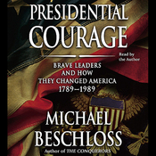 Presidential Courage: Brave Leaders and How They Changed America 1789-1989 audiobook download