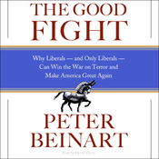 The Good Fight: Why Liberals, and Only Liberals, Can Win the War on Terror and Make America Great Again audiobook download