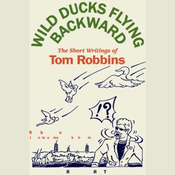 Wild Ducks Flying Backward: The Short Writings of Tom Robbins (Unabridged) audiobook download