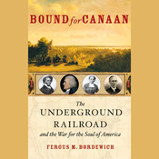 Bound for Canaan: The Underground Railroad and the War for the Soul of America audiobook download