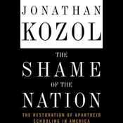 The Shame of the Nation: The Restoration of Apartheid Schooling in America audiobook download