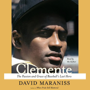 Clemente-the-passion-and-grace-of-baseballs-last-hero-audiobook