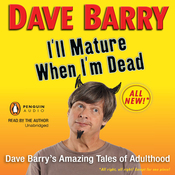 I'll Mature When I'm Dead: Dave Barry's Amazing Tales of Adulthood (Unabridged) audiobook download
