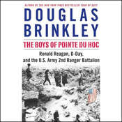 The Boys of Pointe du Hoc: Ronald Reagan, D-Day, and the U.S. Army 2nd Ranger Battalion (Unabridged) audiobook download