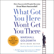 What Got You Here Won't Get You There: How Successful People Become Even More Successful! audiobook download