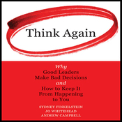 Think Again: Why Good Leaders Make Bad Decisions and How to Keep It from Happening to You (Unabridged) audiobook download